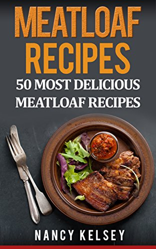 Top 50 Most Delicious Meatloaf Recipes by Nancy Kelsey ebook deal