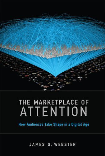 The Marketplace of Attention: How Audiences Take Shape in a Digital Age (The MIT Press)