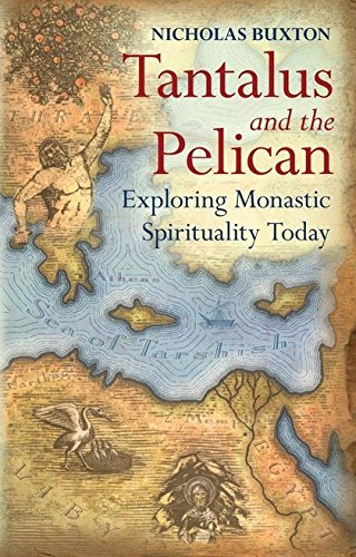 Tantalus and the Pelican: Exploring Monastic Spirituality Today