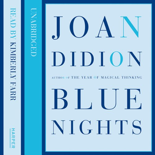 Blue Nights                   By:                                                                                                                                 Joan Didion                               Narrated by:                                                                                                                                 Kimberly Farr                      Length: 4 hrs and 20 mins     19 ratings     Overall 4.4
