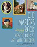 OLD MASTERS ROCK: How to Look at Art with Children - Maria-christina Sayn-wittgenstein Nottebohm