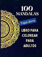 100 Mandalas, libro para colorear para adultos (Tapa dura): Relajación mental, diseños de mandalas para aliviar el estrés, un libro para colorear para adultos con 100 MANDALAS.