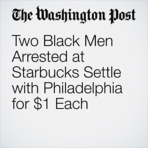 Two Black Men Arrested at Starbucks Settle with Philadelphia for $1 Each copertina