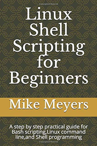 Linux Shell Scripting for Beginners: A step by step practical guide for Bash scripting,Linux command line,and Shell programming