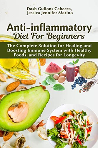 Anti-inflammatory Diet for Beginners: The Complete Solution for Healing and Boosting Immune System with Healthy Foods, and Recipes for Longevity