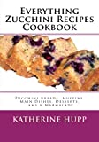 Image: Everything Zucchini Recipes Cookbook: Zucchini Breads, Muffins, Main Dishes, Desserts, Jams, and Marmalade | Paperback: 122 pages | by Katherine Hupp (Author). Publisher: CreateSpace Independent Publishing Platform; Large Print edition (August 12, 2013)
