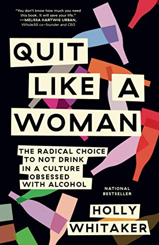 Compare Textbook Prices for Quit Like a Woman: The Radical Choice to Not Drink in a Culture Obsessed with Alcohol  ISBN 9781984825070 by Whitaker, Holly
