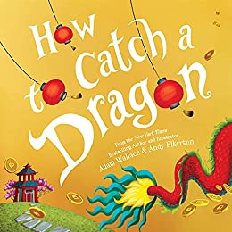 How to Catch a Dragon by [Adam Wallace, Andy Elkerton]