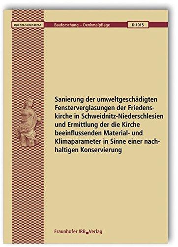 Sanierung der umweltgeschädigten Fensterverglasungen der Friedenskirche in Schweidnitz-Niederschlesien und Ermittlung der die Kirche beeinflussenden ... (Bauforschung - Denkmalpflege)