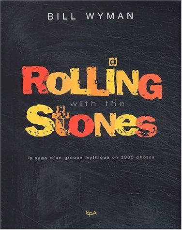 Rolling with the Stones. La saga d'un groupe mythique en 3000 photos