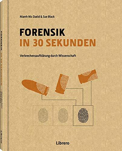 Forensik in 30 Sekunden: Verbrechensaufklärung durch Wissenschaft