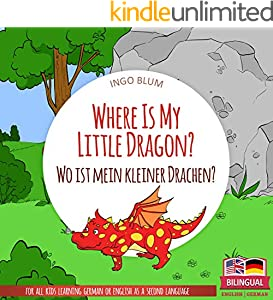 Where Is My Little Dragon? - Wo ist mein kleiner Drachen?: English German Bilingual Children's Picture Book (Where is.? - Wo ist.? 2)