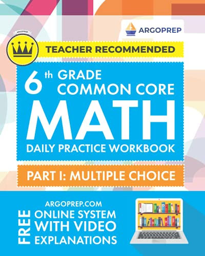 6th Grade Common Core Math: Daily Practice Workbook - Part I: Multiple Choice   1000+ Practice Questions and Video Explanations   Argo Brothers (Common Core Math by ArgoPrep)