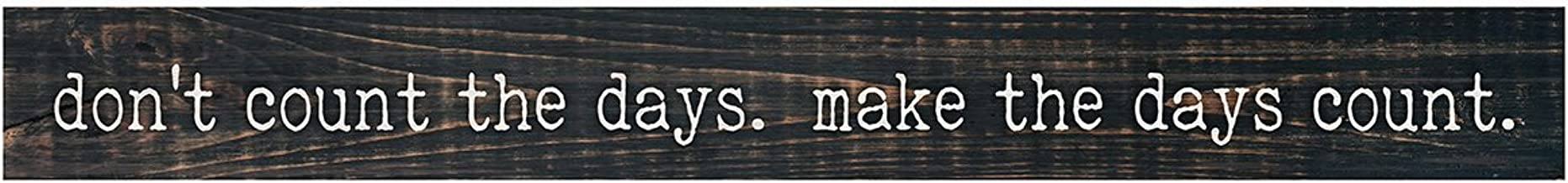 P. Graham Dunn Don't Count Days Make Count Dark Rustic 13.5 x 1.5 Inch Wood Skinny Block Tabletop Sign