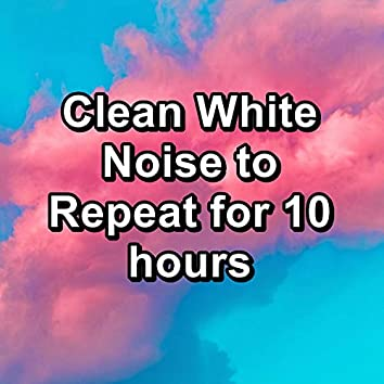 Clean White Noise to Repeat for 10 hours