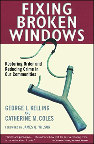 Fixing Broken Windows: Restoring Order And Reducing Crime In Our Communities