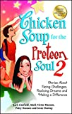Chicken Soup for the Preteen Soul 2: Stories About Facing Challenges, Realizing Dreams and Making a Difference