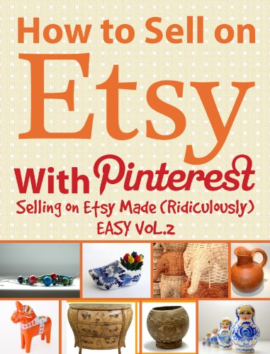 How to Sell on Etsy With Pinterest | Selling on Etsy Made Ridiculously Easy Vol.2: Your No-Nonsense Guide to Etsy Marketing That Works