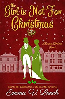 The Girl is Not For Christmas: A Christmas Regency Romance Novel by [Emma V Leech]