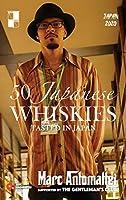 50 Japanese Whiskies: Tasted In Japan