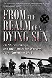 From the Realm of a Dying Sun, Volume 1: IV. SS-Panzerkorps and the Battles for Warsaw, July-November 1944 - Douglas E. Nash