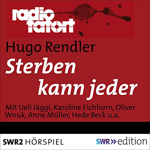 Sterben kann jeder     Radio Tatort - SWR              By:                                                                                                                                 Hugo Rendler                               Narrated by:                                                                                                                                 Ueli Jäggi,                                                                                        Karoline Eichhorn,                                                                                        Oliver Wnuk,                   and others                 Length: 53 mins     Not rated yet     Overall 0.0