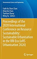 Proceedings of the 2020 International Conference on Resource Sustainability: Sustainable Urbanisation in the BRI Era (icRS Urbanisation 2020) (Environmental Science and Engineering)
