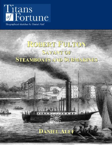 Robert Fulton: Savant of Steamboats and Submarines (Titans of Fortune)