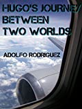 Hugo´s journey between two worlds.