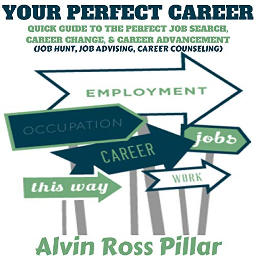 Your Perfect Career: Quick Guide to the Perfect Job Search, Career Change, and Career Advancement: (Job Hunt, Job Advising, Career Counseling)                   By:                                                                                                                                 Alvin Ross Pillar                               Narrated by:                                                                                                                                 Robert Plank                      Length: 35 mins     19 ratings     Overall 4.6