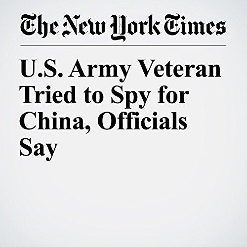 U.S. Army Veteran Tried to Spy for China, Officials Say copertina