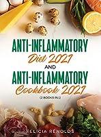 Anti-Inflammatory Diet 2021 AND Anti-Inflammatory Cookbook 2021: (2 Books IN 1)