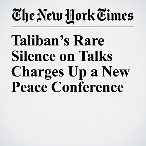 Taliban's Rare Silence on Talks Charges Up a New Peace Conference copertina