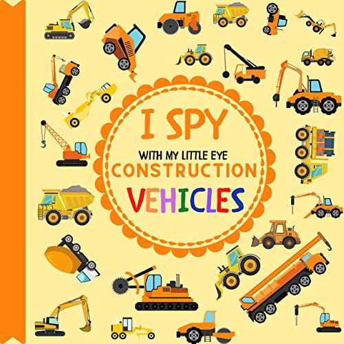I Spy With My Little Eye Construction Vehicles: Let's play I Spy Game with Trucks, Bulldozers and other things that go! For kids ages 2-5, Toddlers and Preschoolers! (I Spy Vehicles) (English Edition)