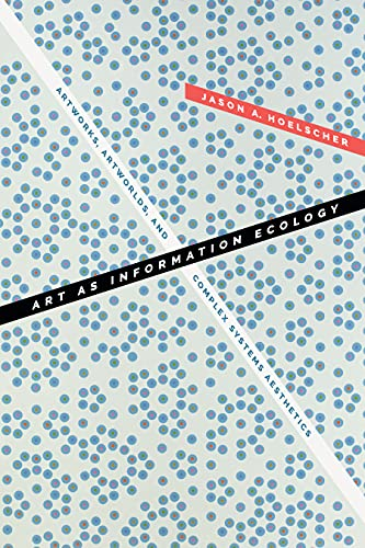 Art as Information Ecology: Artworks, Artworlds, and Complex Systems Aesthetics (Thought in the Act) (English Edition)