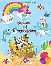 Einhörner und Meerjungfrauen: Süßes Malbuch für Mädchen ab 2 Jahre   Die bunte Welt der Einhörner und Meerjungfrauen für Kinder   Einhorn geschenk   Entspannendes Zeichnen für Kinder (German Edition)