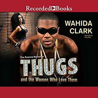Thugs and the Women Who Love Them                   By:                                                                                                                                 Wahida Clark                               Narrated by:                                                                                                                                 Cary Hite                      Length: 5 hrs and 40 mins     178 ratings     Overall 4.5