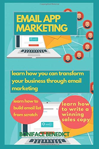 EMAIL APP MARKETING: Learn How You Can Transform Your Business Through Email Marketing