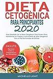 Dieta Cetogénica Para Principiantes 2020: Guía Detallada d