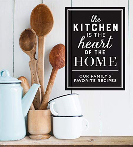 Deluxe Recipe Binder - The Kitchen Is the Heart of the Home: Our Family's Favorite Recipes