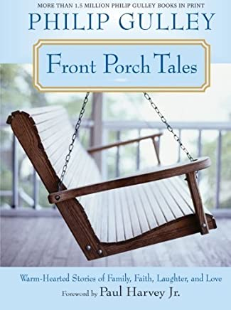Front Porch Tales: Warm Hearted Stories of Family, Faith, Laughter and Love by Gulley, Philip (2007) Paperback