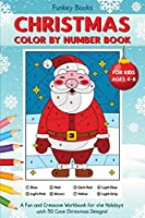 Christmas Color by Number Book for Kids Ages 4 to 8: A Fun and Creative Workbook for the Holidays with 30 Cute Christmas Designs