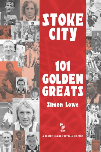 Stoke City: 101 Golden Greats - 1870-2001 (Desert Island Football Histories) (English Edition)