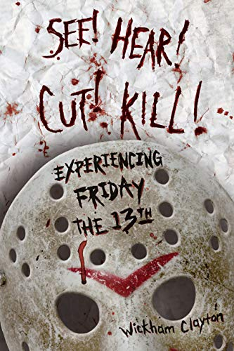 SEE! HEAR! CUT! KILL!: Experiencing Friday the 13th (English Edition)