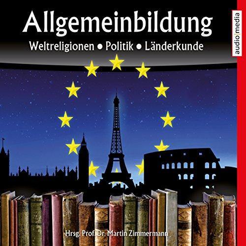 Weltreligionen, Politik, Länderkunde     Reihe Allgemeinbildung              By:                                                                                                                                 Martin Zimmermann                               Narrated by:                                                                                                                                 Michael Schwarzmaier,                                                                                        Marina Köhler                      Length: 1 hr and 48 mins     1 rating     Overall 5.0