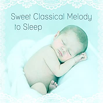 Sweet Classical Melody to Sleep – Lullaby to Bed, Classical Lullabies, Mozart, Bach to Sleep