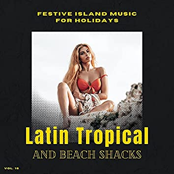 Latin Tropical And Beach Shacks - Festive Island Music For Holidays, Vol. 15