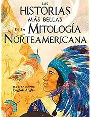 Las historias más bellas de la mitología norteamericana (Mitos y leyendas)