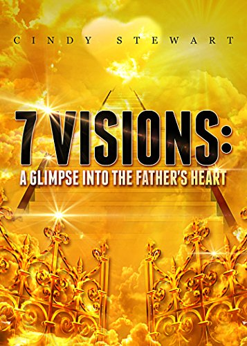 7 Visions:: A Glimpse Into the Father's Heart (English Edition)