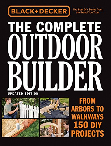Compare Textbook Prices for Black & Decker The Complete Outdoor Builder, Updated Edition: From Arbors to Walkways - 150 DIY Projects Updated Edition ISBN 9780760354759 by Editors of Cool Springs Press